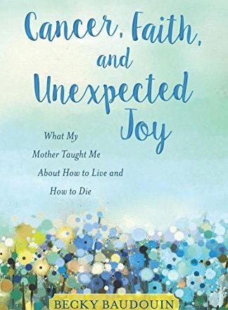 Cancer Faith and Unexpected Joy