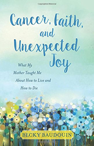 Cancer Faith and Unexpected Joy